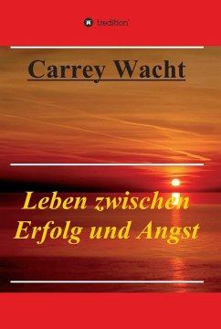 Leben zwischen Erfolg und Angst (eBook, ePUB) - Wacht, Carrey