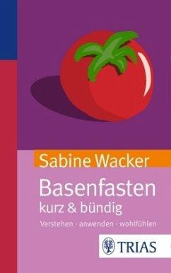 Basenfasten kurz & bündig - Wacker, Sabine