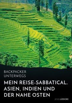 Backpacker unterwegs: Mein Reise-Sabbatical. Asien, Indien und der Nahe Osten (eBook, PDF)