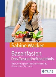 Basenfasten. Das Gesundheitserlebnis - Wacker, Sabine