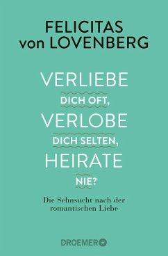 Verliebe dich oft, verlobe dich selten, heirate nie? (eBook, ePUB) - Lovenberg, Felicitas von