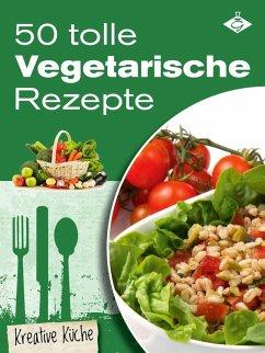 50 tolle vegetarische Rezepte (eBook, ePUB)