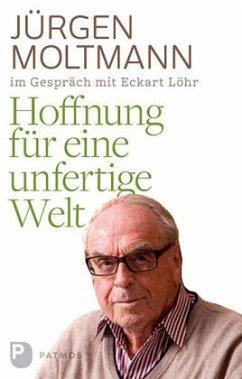 Hoffnung für eine unfertige Welt - Moltmann, Jürgen; Löhr, Eckart