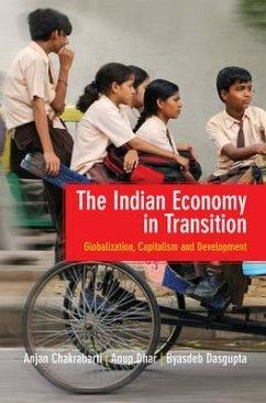 The Indian Economy in Transition: Globalization, Capitalism and Development - Chakrabarti, Anjan; Dhar, Anup K.; Dasgupta, Byasdeb