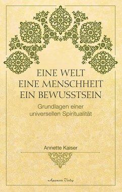 Eine Welt - Eine Menschheit - Ein Bewusstsein - Kaiser, Annette