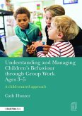 Understanding and Managing Children's Behaviour Through Group Work Ages 3-5: A Child-Centred Approach