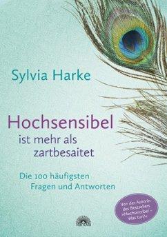Hochsensibel ist mehr als zartbesaitet - Harke, Sylvia