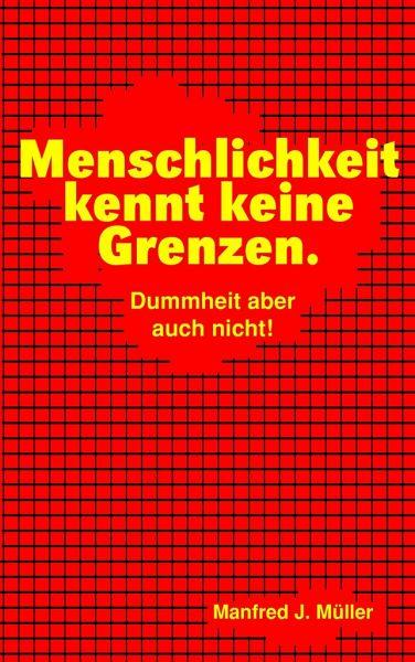 Menschlichkeit kennt keine Grenzen. - Müller, Manfred J.