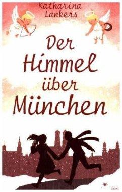 Der Himmel über München - Lankers, Katharina