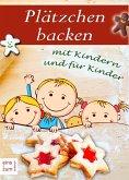 Plätzchen backen mit Kindern und für Kinder - Die große Weihnachtsbäckerei für die ganze Familie: Rezepte für Weihnachtsplätzchen & süße Leckereien (eBook, ePUB)