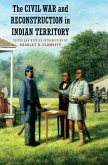 Civil War and Reconstruction in Indian Territory (eBook, ePUB)