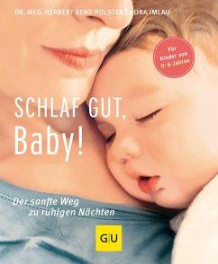 Schlaf gut, Baby! (eBook, ePUB) - Renz-Polster, Herbert; Imlau, Nora