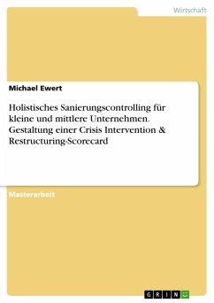 Holistisches Sanierungscontrolling für kleine und mittlere Unternehmen. Gestaltung einer Crisis Intervention & Restructuring-Scorecard (eBook, PDF)