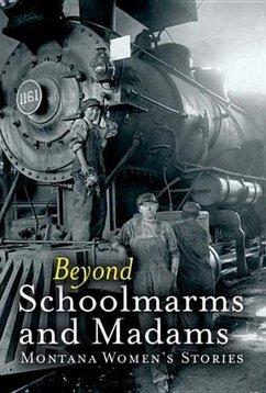 Beyond Schoolmarms and Madams: Montana Women's Stories