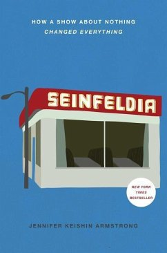 Seinfeldia: How a Show about Nothing Changed Everything - Armstrong, Jennifer Keishin