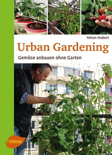 urban gardening von yohan hubert buch. Black Bedroom Furniture Sets. Home Design Ideas