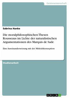 Die moralphilosophischen Thesen Rousseaus im Lichte der naturalistischen Argumentationen des Marquis de Sade