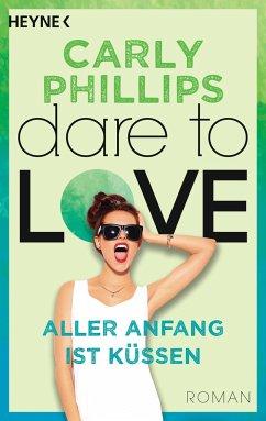Aller Anfang ist küssen / Dare to love Bd.7 - Phillips, Carly