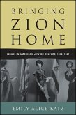Bringing Zion Home: Israel in American Jewish Culture, 1948-1967