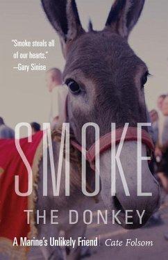 Smoke the Donkey: A Marine's Unlikely Friend - Folsom, Cate