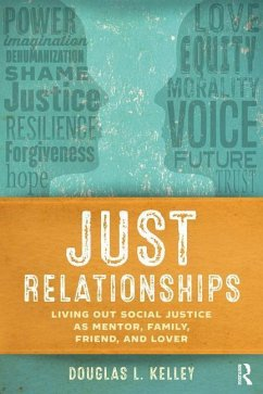 Just Relationships: Living Out Social Justice as Mentor, Family, Friend, and Lover - Kelley, Douglas L.