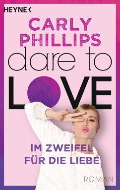 Im Zweifel für die Liebe / Dare to love Bd.6 - Phillips, Carly