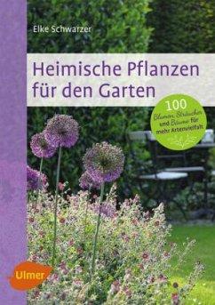 Heimische Pflanzen für den Garten - Schwarzer, Elke