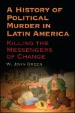 A History of Political Murder in Latin America: Killing the Messengers of Change