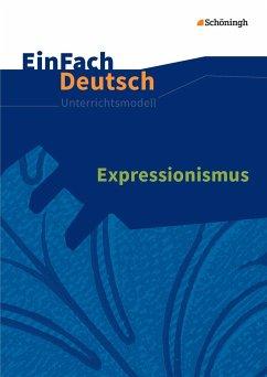 Expressionismus. EinFach Deutsch Unterrichtsmodelle - Schläbitz, Norbert