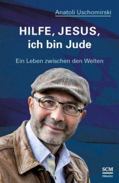 Hilfe, Jesus, ich bin Jude - Uschomirski, Anatoli