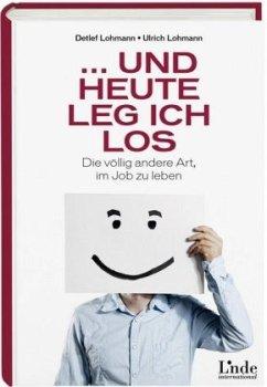 ... und heute leg ich los! - Lohmann, Detlef; Lohmann, Ulrich