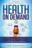 Health on Demand: Insider Tips to Prevent Illness and Optimize Your Care in the Digital Age of Medicine