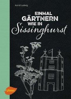Einmal gärtnern wie in Sissinghurst - Ludwig, Astrid