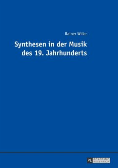 Synthesen in der Musik des 19. Jahrhunderts - Wilke, Rainer