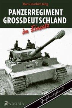 Panzerregiment Großdeutschland im Einsatz - Jung, Hans-Joachim