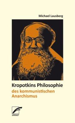 Kropotkins Philosophie des kommunistischen Anarchismus - Lausberg, Michael
