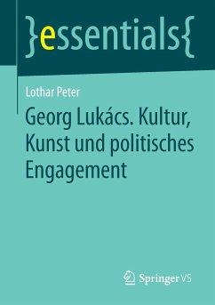 Georg Lukács. Kultur, Kunst und politisches Engagement - Peter, Lothar