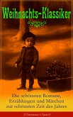 Weihnachts-Klassiker: Die schönsten Romane, Erzählungen und Märchen zur schönsten Zeit des Jahres (Illustrierte Ausgabe) (eBook, ePUB)