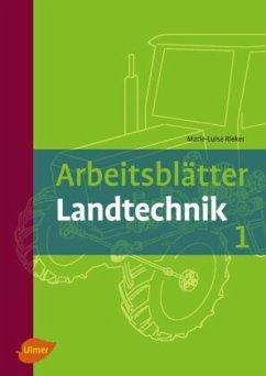 Arbeitsblätter Landtechnik 1 - Rieker, Marie-Luise