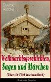 Weihnachtsgeschichten, Sagen und Märchen (Über 100 Titel in einem Buch) - Illustrierte Ausgabe (eBook, ePUB)