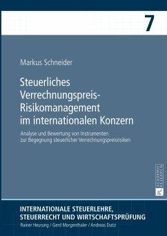 Steuerliches Verrechnungspreis-Risikomanagement im internationalen Konzern - Schneider, Markus