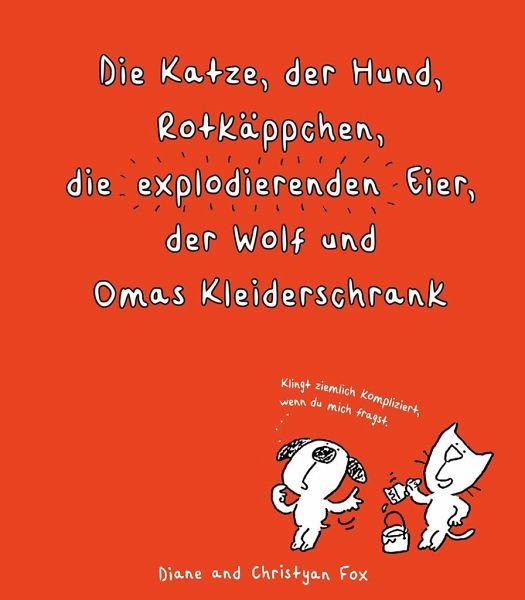 """Die Katze, der Hund, Rotkäppchen, die """"explodierenden"""" Eier, der Wolf und Omas Kleiderschrank (Diane und Christyan Fox)"""