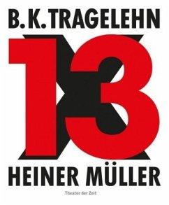 B. K. Tragelehn - 13 x Heiner Müller