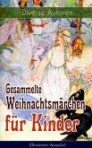 Gesammelte Weihnachtsmärchen für Kinder (Illustrierte Ausgabe) (eBook, ePUB)