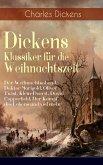 Dickens Klassiker für die Weihnachtszeit: Der Weihnachtsabend, Doktor Marigold, Oliver Twist, Klein-Dorrit, David Copperfield, Der Kampf des Lebens und viel mehr (eBook, ePUB)