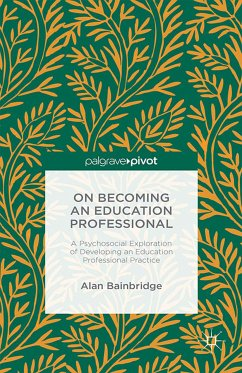 On Becoming an Education Professional: A Psychosocial Exploration of Developing an Education Professional Practice (eBook, PDF)
