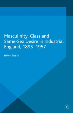 Masculinity, Class and Same-Sex Desire in Industrial England, 1895-1957 (eBook, PDF)