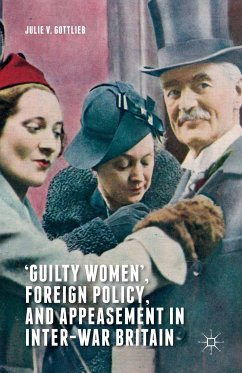 'Guilty Women', Foreign Policy, and Appeasement in Inter-War Britain (eBook, PDF) - Gottlieb, Julie V.