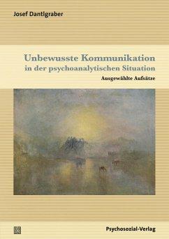 Unbewusste Kommunikation in der psychoanalytischen Situation (eBook, PDF) - Dantlgraber, Josef