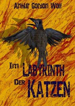 Im Labyrinth der Katzen (eBook, ePUB) - Wolf, Arthur Gordon